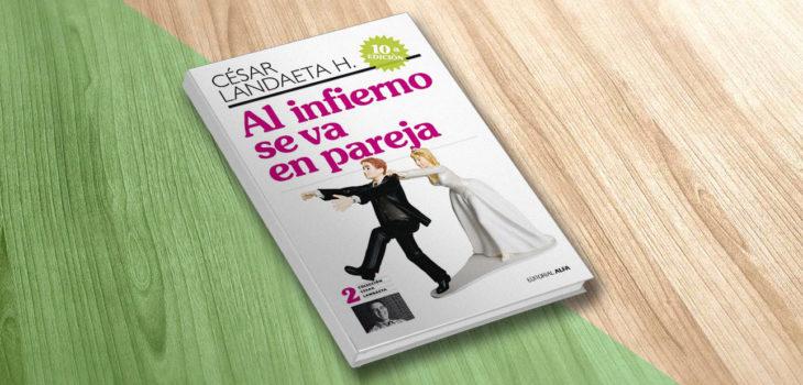 Libro Al Infierno Se Va En Pareja, César Landaeta H. Psicólogo, Autor