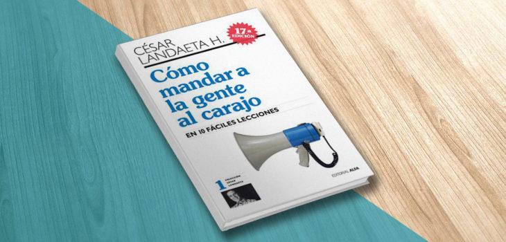 Libro Cómo Mandar a La Gente Al Carajo, César Landaeta H. Psicólogo, Autor